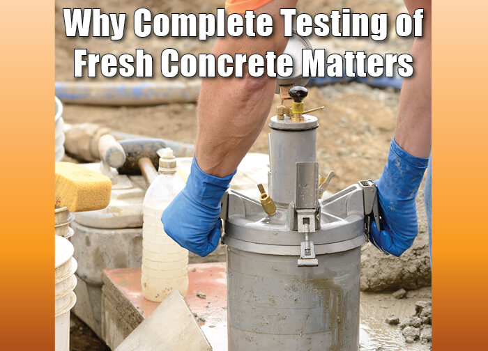 Why Complete Testing of Fresh Concrete Matters