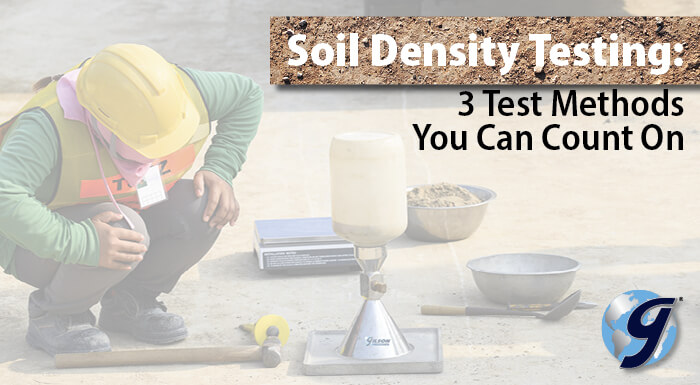 Soil Density Testing: 3 Test Methods You Can Count On