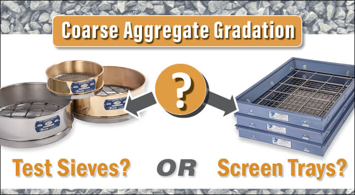 Coarse Aggregate Gradation: Test Sieves or Screen Trays?