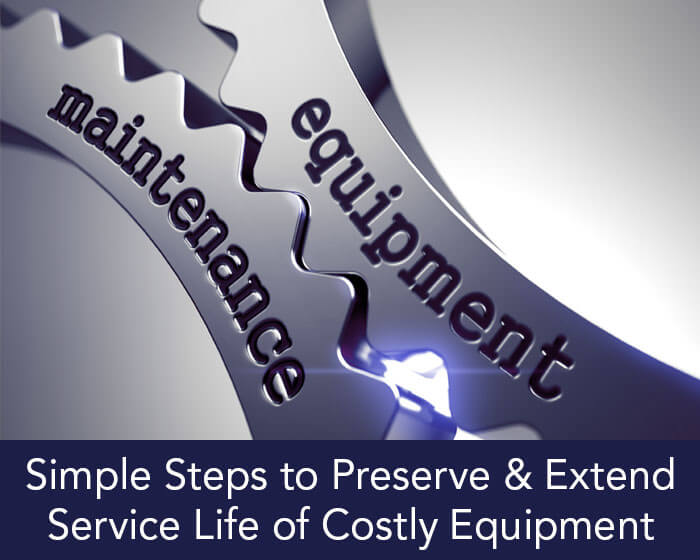 Simple Steps to Preserve & Extend Service Life of Costly Equipment