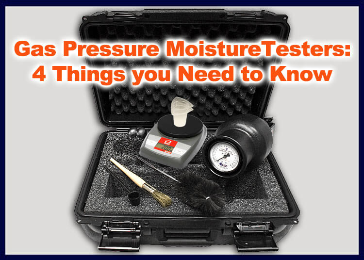 Gas Pressure Moisture Testers: 4 Things you Need to Know