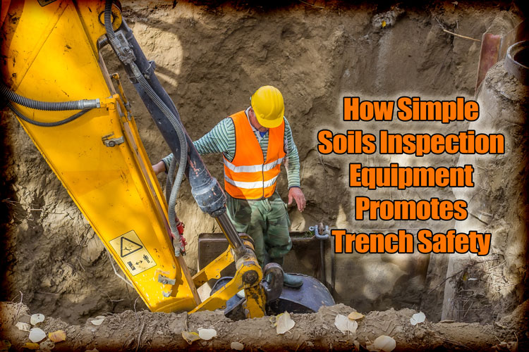 How Simple Soils Inspection Equipment Promotes Trench Safety