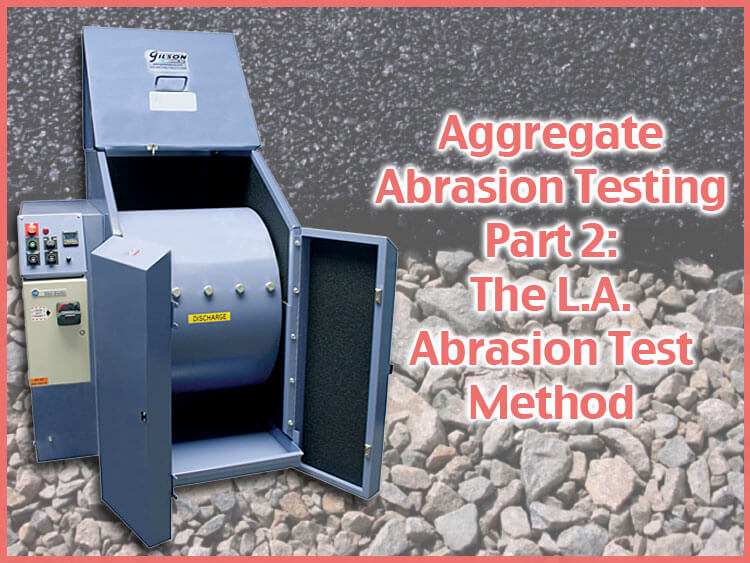 Aggregate Abrasion Testing (Part 2): The L.A. Abrasion Test