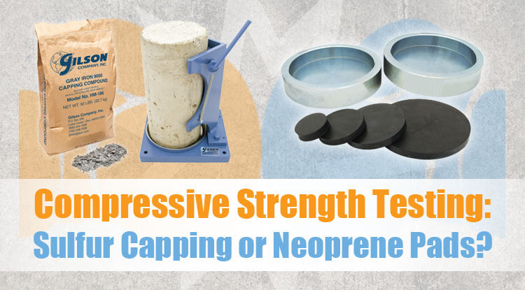 Compressive Strength Testing: Sulfur Capping or Neoprene Pads