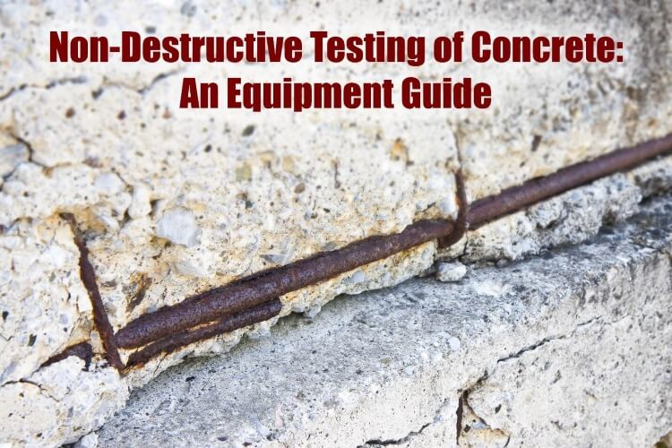 Non-Destructive Testing of Concrete: An Equipment Guide